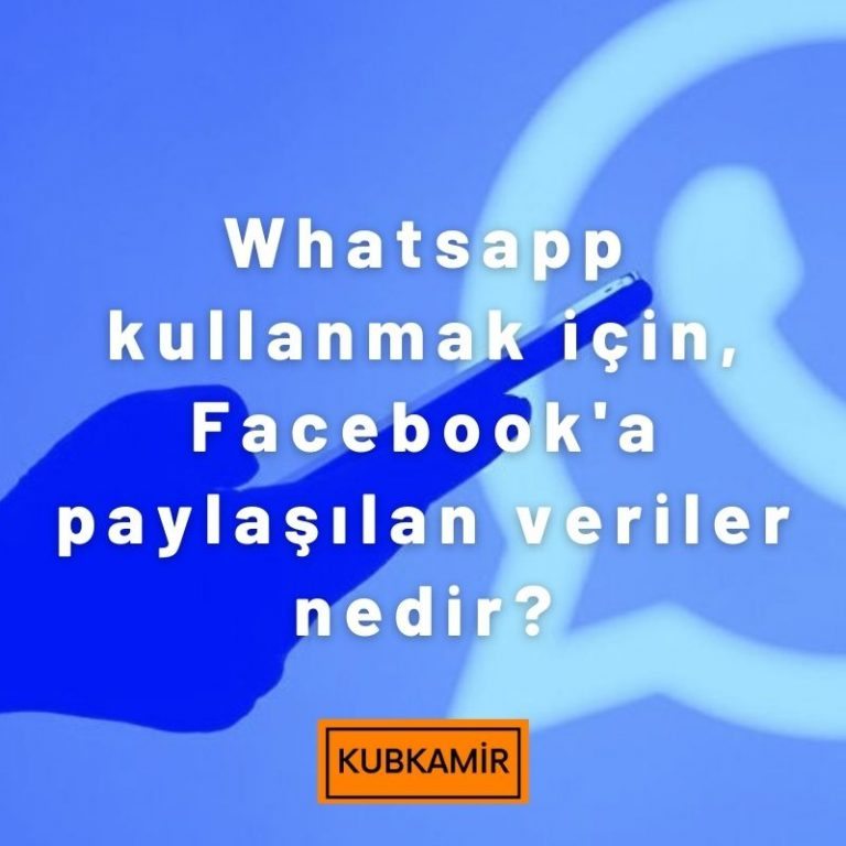 WhatsApp Kullanımı İçin Paylaşılan Veriler Nedir?